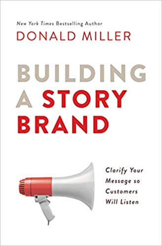 Building a StoryBrand: Clarify Your Message So Customers Will Listen – از Donald Miller